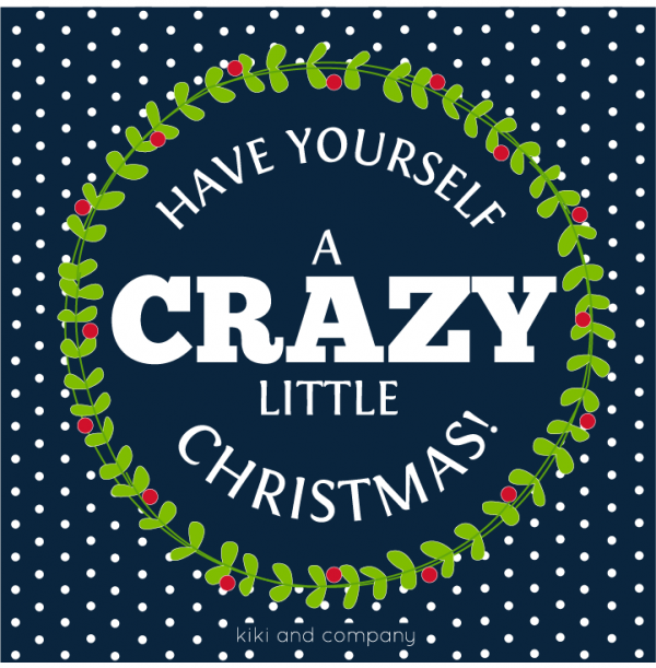 have yourself a crazy little christmas!