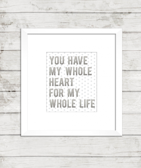 You have my whole heart for my whole life print at kiki and company