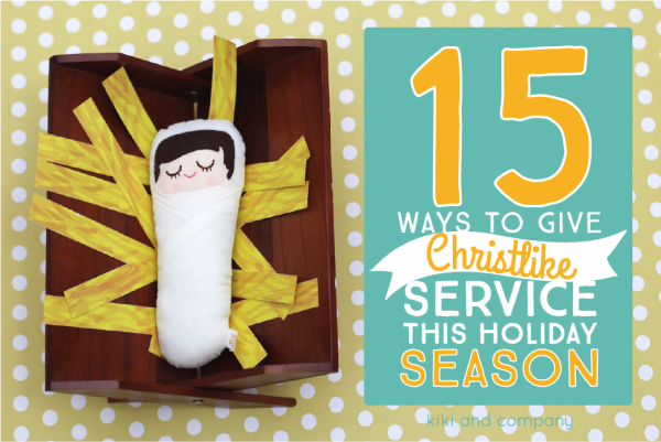 15 ways to give Christlike service this holiday season