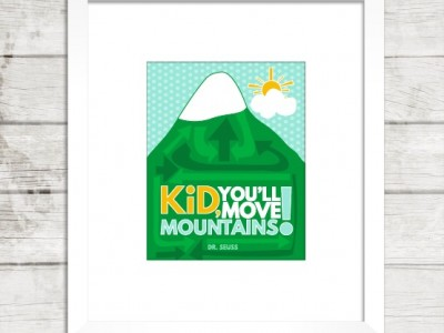 Kid, You'll move mountains!