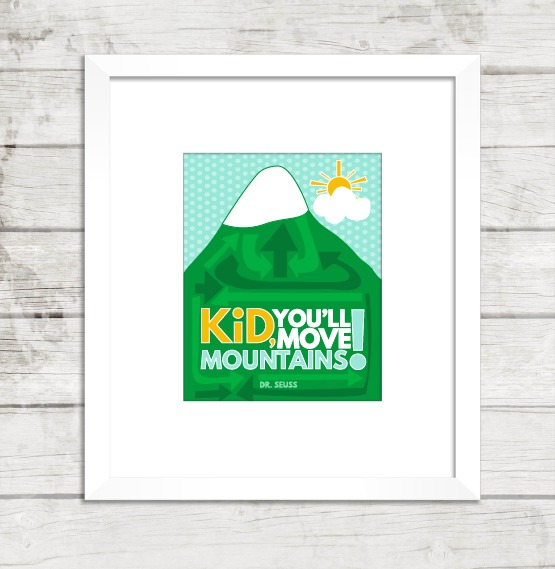 Dr Seuss Kid You Ll Move Mountains: Sometimes You Will Never Know The Value Of A Moment Until