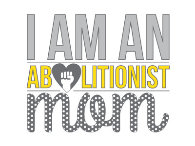 I am an abolitionist mom