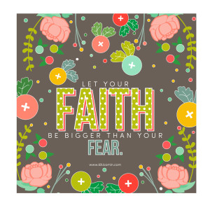 let-your-faith-be-bigger-than-your-fear
